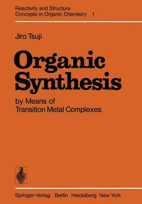 Organic Synthesis by Means of Transition Metal Complexes by Jiro Tsuji