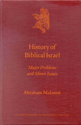 History of Biblical Israel: Major Problems and Minor Issues by Abraham Malamat