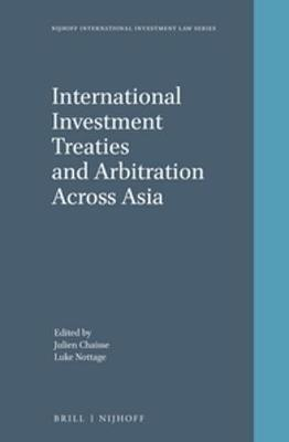 International Investment Treaties and Arbitration Across Asia by Julien Chaisse