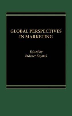 Global Perspectives in Marketing by Erdener Kaynak