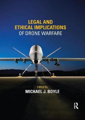 Legal and Ethical Implications of Drone Warfare by Michael J. Boyle