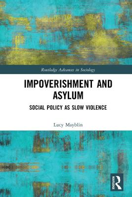 Impoverishment and Asylum: Social Policy as Slow Violence by Lucy Mayblin