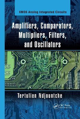 Amplifiers, Comparators, Multipliers, Filters, and Oscillators by Tertulien Ndjountche