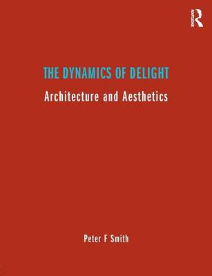 The Dynamics of Delight by Peter F. Smith