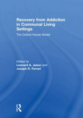 Recovery from Addiction in Communal Living Settings by Leonard A. Jason