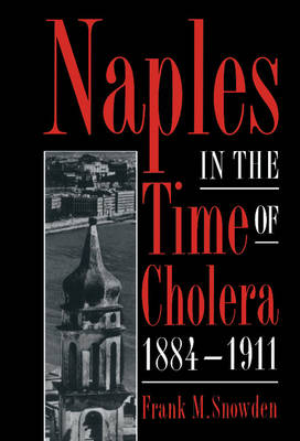 Naples in the Time of Cholera, 1884-1911 by Frank M. Snowden