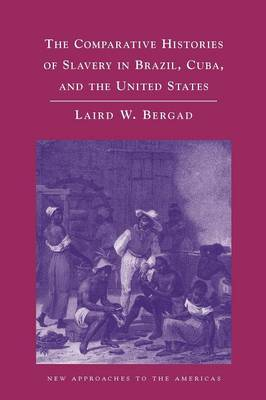 Comparative Histories of Slavery in Brazil, Cuba, and the United States book