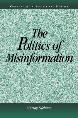 The Politics of Misinformation by Murray Edelman