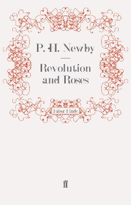 Revolution and Roses by P. H. Newby