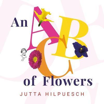 An ABC of Flowers by JUTTA HILPUESCH