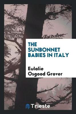 The Sunbonnet Babies in Italy by Eulalie Osgood Grover