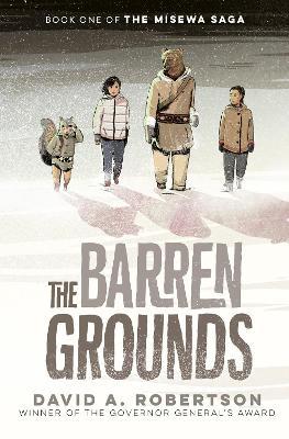 The Barren Grounds: The Misewa Saga, Book One by David A Robertson