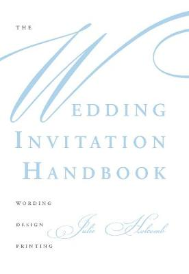 The Wedding Invitation Handbook: Wording, Design, Printing by Julie Holcomb