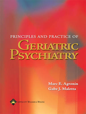 Principles and Practice of Geriatric Psychiatry: Evaluation and Management by Marc E. Agronin