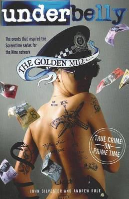 Underbelly: The Golden Mile by John Silvester