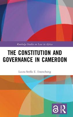 The Constitution and Governance in Cameroon by Laura-Stella E. Enonchong