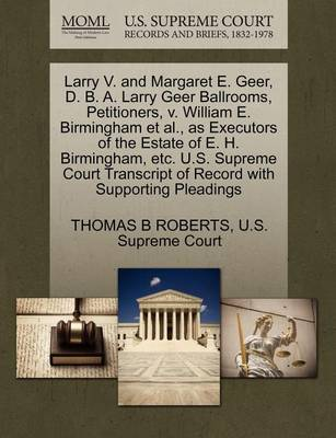 Larry V. and Margaret E. Geer, D. B. A. Larry Geer Ballrooms, Petitioners, V. William E. Birmingham et al., as Executors of the Estate of E. H. Birmingham, Etc. U.S. Supreme Court Transcript of Record with Supporting Pleadings by Thomas B. Roberts