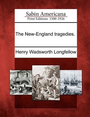The New-England Tragedies. by Henry Wadsworth Longfellow