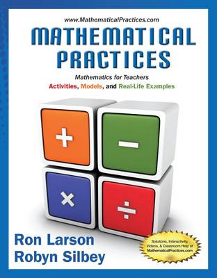 Mathematical Practices, Mathematics for Teachers: Activities, Models, and Real-Life Examples by Ron Larson