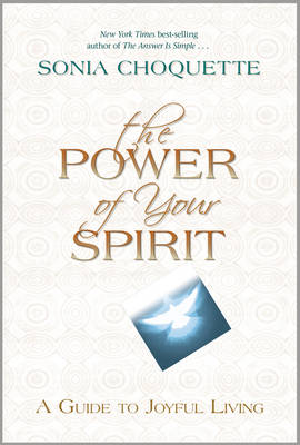 The Power of Your Spirit: A Guide to Joyful Living by Sonia Choquette
