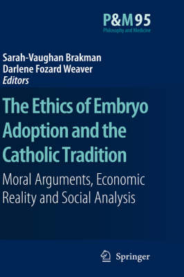 The Ethics of Embryo Adoption and the Catholic Tradition by Sarah-Vaughan Brakman