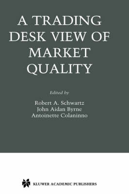 Trading Desk View of Market Quality by Robert A. Schwartz