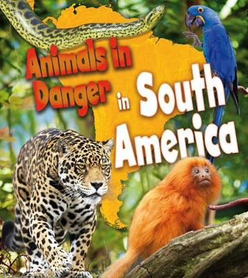 Animals in Danger in South America by Richard Spilsbury