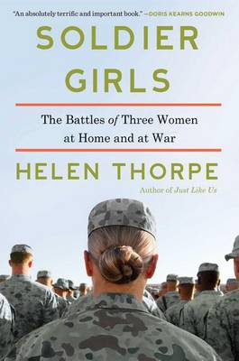 Soldier Girls: The Battles of Three Women at Home by Helen Thorpe