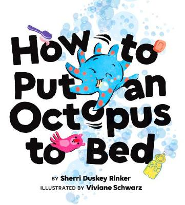 How to Put an Octopus to Bed by Sherri Duskey Rinker
