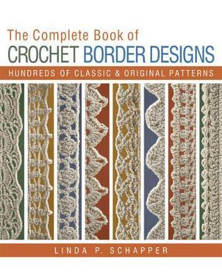 The Complete Book of Crochet Border Designs by Linda P. Schapper