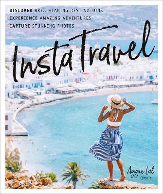 InstaTravel: Discover Breathtaking Destinations. Have Amazing Adventures. Capture Stunning Photos. book