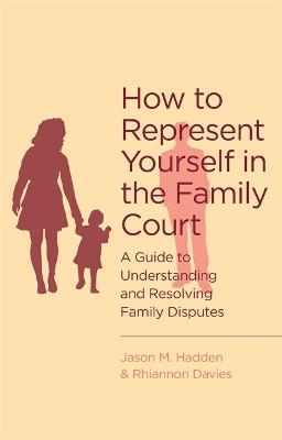 How To Represent Yourself in the Family Court by J. Hadden