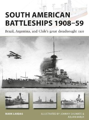 South American Battleships 1908-59: Brazil, Argentina, and Chile's great dreadnought race by Mark Lardas