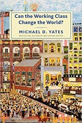 Can the Working Class Change the World? by Michael D. Yates