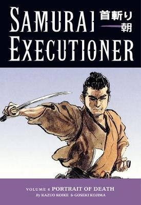 Samurai Executioner Samurai Executioner Volume 4: Portrait Of Death Portrait of Death Volume 4 by Kazuo Koike