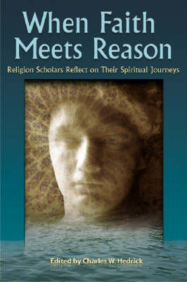 When Faith Meets Reason by Charles W. Hedrick