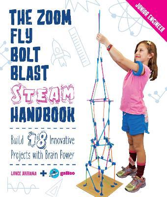 The Zoom, Fly, Bolt, Blast STEAM Handbook: Build 18 Innovative Projects with Brain Power by Lance Akiyama