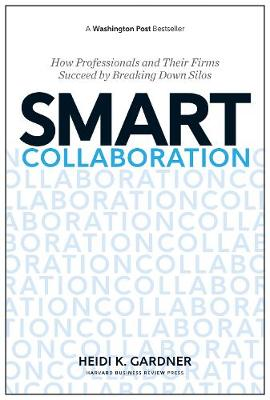 Smart Collaboration by Heidi K. Gardner