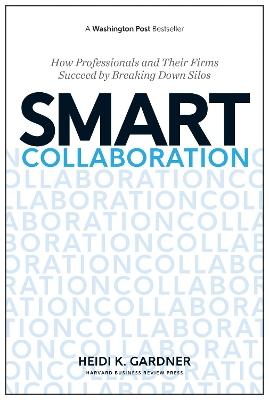 Smart Collaboration by Heidi K. Gardner