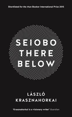 Seiobo There Below by Laszlo Krasznahorkai