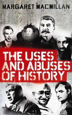 The Uses and Abuses of History by Professor Margaret MacMillan
