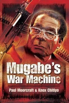 Mugabe's War Machine by Paul Moorcraft