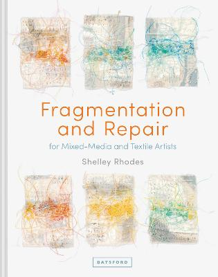 Fragmentation and Repair: for Mixed-Media and Textile Artists book