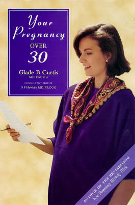 Your Pregnancy Over 30 by Dr. Glade B. Curtis