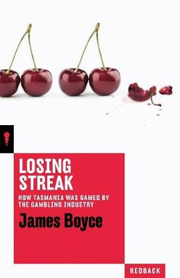 Losing Streak: How Tasmania was gamed by the gambling industry by James Boyce