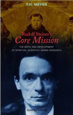 Rudolf Steiner's Core Mission by T. H. Meyer