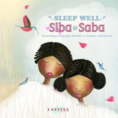 Sleep Well, Siba and Saba by Nansubuga Nagadya Isdahl