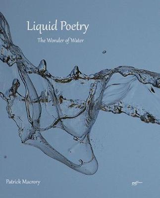 Liquid Poetry: The Wonder of Water by Patrick Macrory