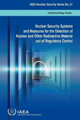 Nuclear security systems and measures for the detection of nuclear and other radioactive material out of regulatory control by International Atomic Energy Agency