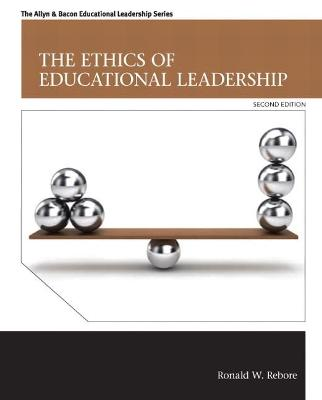 Ethics of Educational Leadership by Ronald W. Rebore
